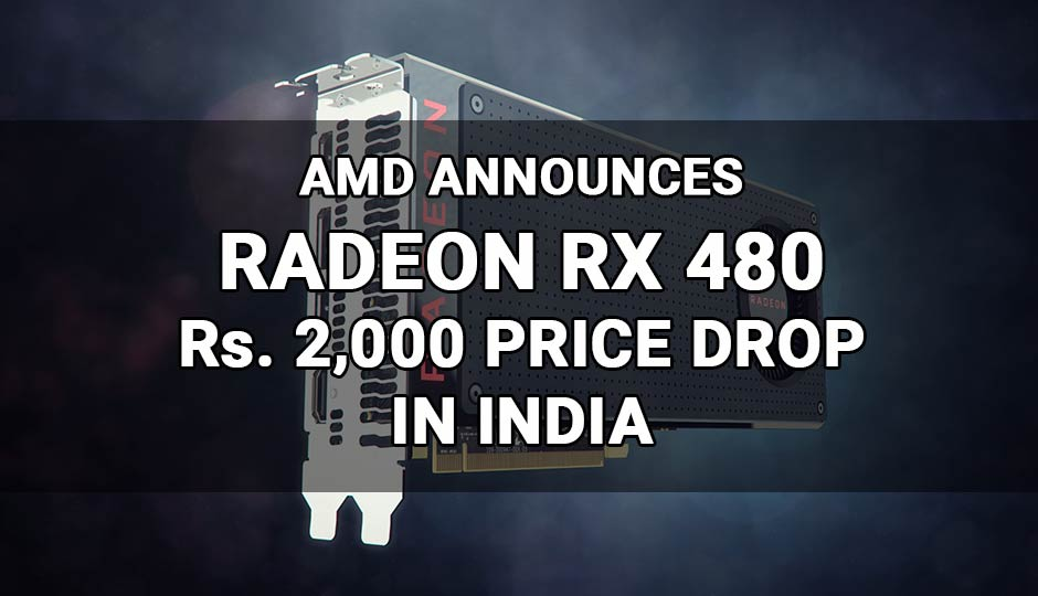 AMD drops price of Radeon RX 480 4 GB to Rs.22,990 and 8 GB to Rs...
