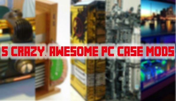 5 awesome, beautiful PC case mods