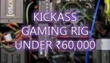 Kickass Gaming Machine under Rs.60,000