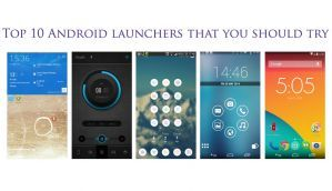 Top 10 Android launchers worth trying out
