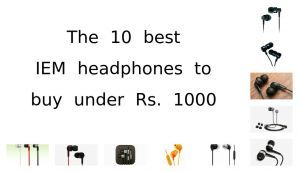 The 10 best IEM headphones to buy under Rs. 1000 (July 2015)