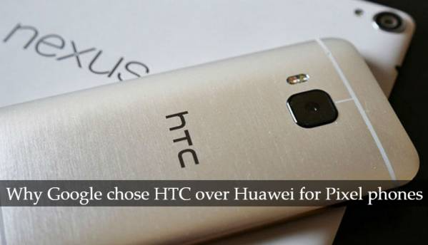 Here's why Google chose HTC over Huawei to make Pixel phones