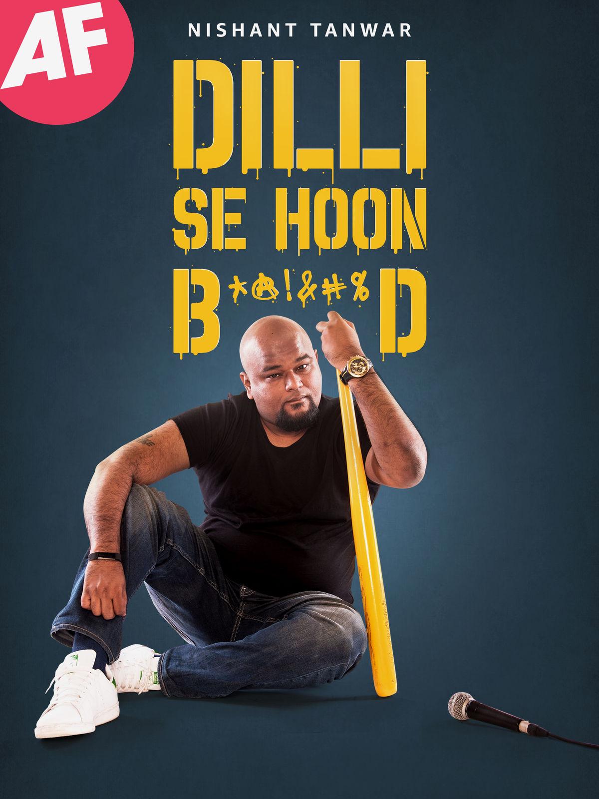Nishant Tanwar: Dilli Se Hoon B*@!&#%D