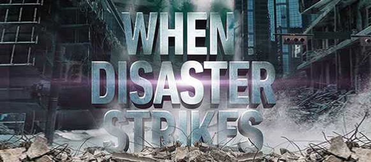 When Disaster Strikes!