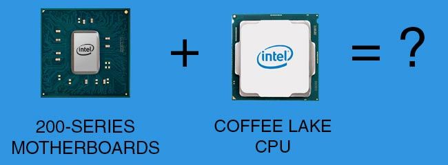 Intel Coffee Lake + 200-series motherboards