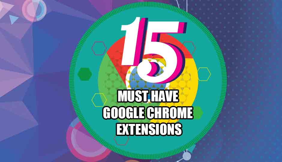 slide 1 15 must have chrome extensions slideshow