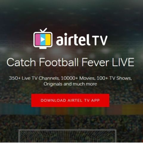 Updated Airtel TV app will let users live-stream FIFA World Cup 2018 for free