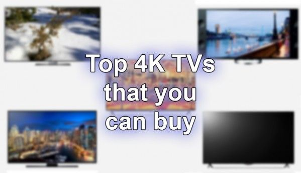 Top 4K TVs that you can buy