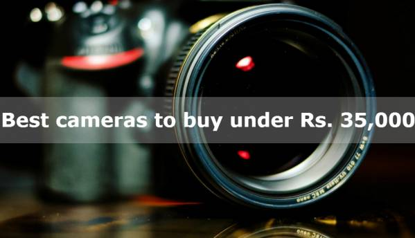 Best cameras to buy under Rs. 35,000