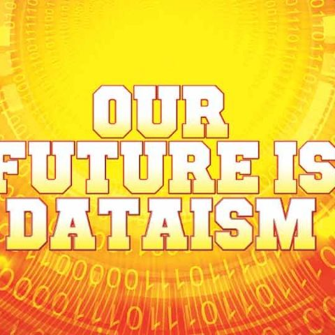 Dataism is the religion of the future, and we're already believers