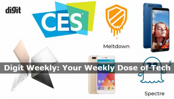 Digit Weekly: Meltdown and Spectre flaws, Honor View 10 price and review, Xiaomi Mi A1 gets Android Oreo and more